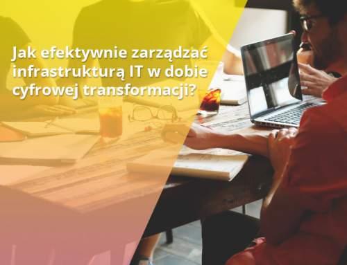 Jak efektywnie zarządzać infrastrukturą IT w dobie cyfrowej transformacji?