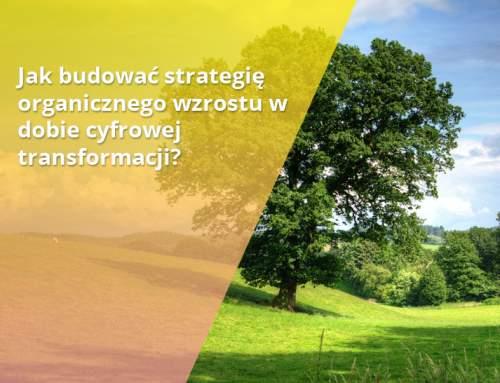 Jak budować strategię organicznego wzrostu w dobie cyfrowej transformacji?